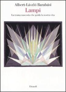 Foto Cover di Lampi. La trama nascosta che guida la nostra vita, Libro di AlbertLászló Barabási, edito da Einaudi