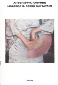 Foto Cover di Leggero il passo sui tatami, Libro di Antonietta Pastore, edito da Einaudi