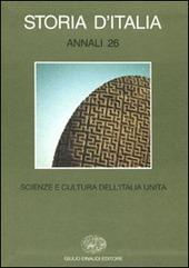 Storia d'Italia. Annali. Vol. 26: Scienze e cultura dell'Italia unita.