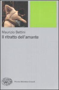 Libro Il ritratto dell'amante Maurizio Bettini