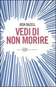 Foto Cover di Vedi di non morire, Libro di Josh Bazell, edito da Einaudi