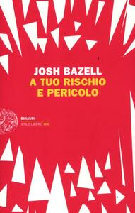 A tuo rischio e pericolo - Josh Bazell - copertina
