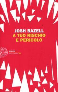 Libro A tuo rischio e pericolo Josh Bazell