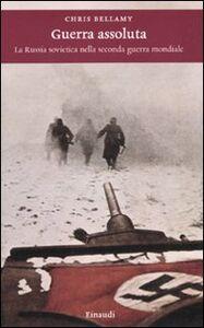Libro Guerra assoluta. La Russia sovietica nella seconda guerra mondiale Chris Bellamy