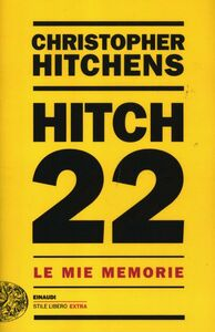 Libro Hitch 22. Le mie memorie Christopher Hitchens