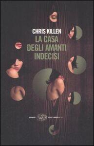 Libro La casa degli amanti indecisi Chris Killen