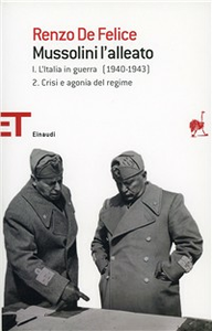 Libro Mussolini l'alleato. Vol. 1\2: Crisi e agonia del regime L'Italia in guerra (1940-1943). Renzo De Felice