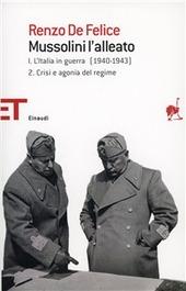 Mussolini l'alleato. Vol. 1/2: Crisi e agonia del regime L'Italia in guerra (1940-1943).