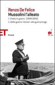 Libro Mussolini l'alleato. Vol. 1\1: Dalla guerra «breve» alla guerra lunga. L'Italia in guerra (1940-1943). Renzo De Felice