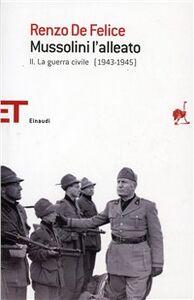 Foto Cover di Mussolini l'alleato. Vol. 2: La guerra civile (1943-1945)., Libro di Renzo De Felice, edito da Einaudi
