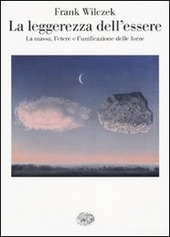 La leggerezza dell'essere. La massa, l'etere e l'unificazione delle forze