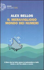 Foto Cover di Il meraviglioso mondo dei numeri, Libro di Alex Bellos, edito da Einaudi