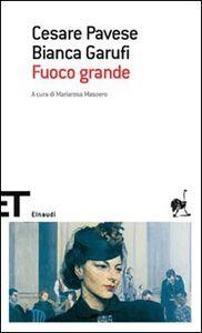 Foto Cover di Fuoco grande, Libro di Cesare Pavese,Bianca Garufi, edito da Einaudi