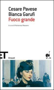 Fuoco grande - Cesare Pavese,Bianca Garufi - copertina