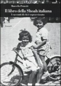 Libro Il libro della Shoah italiana. I racconti di chi è sopravvissuto Marcello Pezzetti