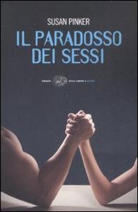 Libro Il paradosso dei sessi. Uomini, donne e il vero scarto fra i generi Susan Pinker