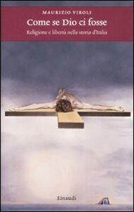 Foto Cover di Come se Dio ci fosse. Religione e libertà nella storia d'Italia, Libro di Maurizio Viroli, edito da Einaudi