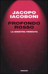 Libro Profondo rosso. La sinistra perduta Jacopo Iacoboni