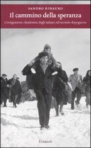 Libro Il cammino della speranza. L'emigrazione clandestina degli italiani nel secondo dopoguerra Sandro Rinauro