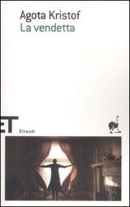 Foto Cover di La vendetta, Libro di Agota Kristof, edito da Einaudi
