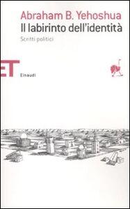 Foto Cover di Il labirinto dell'identità. Scritti politici, Libro di Abraham Yehoshua, edito da Einaudi