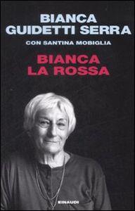 Libro Bianca la rossa Bianca Guidetti Serra , Santina Mobiglia