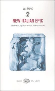 New italian epic. Letteratura, sguardo obliquo, ritorno al futuro - Wu Ming - copertina