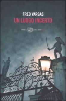 Un luogo incerto - Fred Vargas - copertina