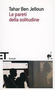 Foto Cover di Le pareti della solitudine, Libro di Tahar Ben Jelloun, edito da Einaudi