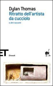 Foto Cover di Ritratto dell'artista da cucciolo e altri racconti, Libro di Dylan Thomas, edito da Einaudi