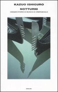 Libro Notturni. Cinque storie di musica e crepuscolo Kazuo Ishiguro
