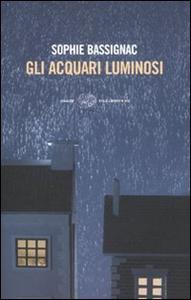 Libro Gli acquari luminosi Sophie Bassignac