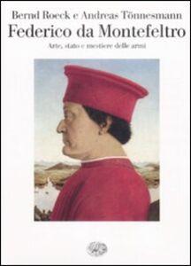 Libro Federico da Montefeltro. Arte, stato e mestiere delle armi Bernd Roeck , Andreas Tönnesmann