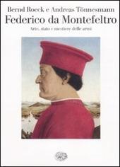 Federico da Montefeltro. Arte, stato e mestiere delle armi