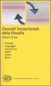 Libro Concetti fondamentali della filosofia. Vol. 1: Filosofia, linguaggio, conoscenza, verità, essere, bene. Rafael Ferber