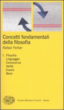 Concetti fondamentali della filosofia. Vol. 1: Filosofia, linguaggio, conoscenza, verità, essere, bene. - Rafael Ferber - copertina