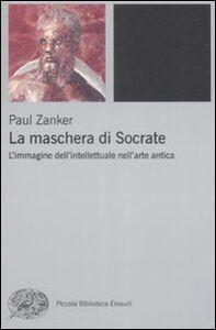 Libro La maschera di Socrate. L'immagine dell'intellettuale nell'arte antica Paul Zanker