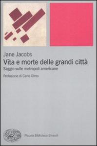 Libro Vita e morte delle grandi città. Saggio sulle metropoli americane Jane Jacobs
