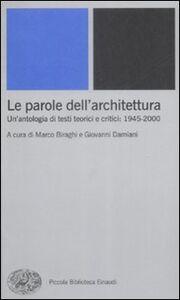 Foto Cover di Le parole dell'architettura. Un'antologia di testi teorici e critici: 1945-2000, Libro di  edito da Einaudi