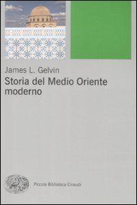 Foto Cover di Storia del Medio Oriente moderno, Libro di James L. Gelvin, edito da Einaudi
