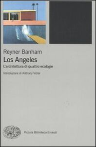Foto Cover di Los Angeles. L'architettura di quattro ecologie, Libro di Reyner Banham, edito da Einaudi