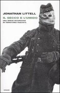 Foto Cover di Il secco e l'umido. Una breve incursione in territorio fascista, Libro di Jonathan Littell, edito da Einaudi