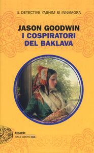 Foto Cover di I cospiratori del Baklava, Libro di Jason Goodwin, edito da Einaudi