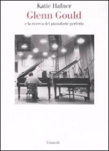 Libro Glenn Gould e la ricerca del pianoforte perfetto Katie Hafner