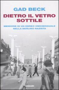 Dietro il vetro sottile. Memorie di un ebreo omosessuale nella Berlino nazista - Gad Beck - copertina