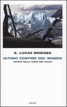Ultimo confine del mondo. Viaggio nella Terra del Fuoco - E. Lucas Bridges - copertina