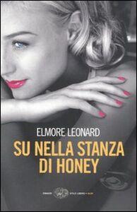 Libro Su nella stanza di Honey Elmore Leonard