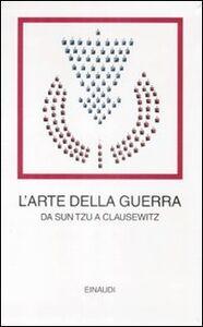 Libro L' arte della guerra. Da Sun Tzu a Clausewitz