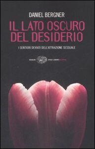 Libro Il lato oscuro del desiderio. I sentieri deviati dell'attrazione sessuale Daniel Bergner