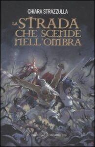 Libro La strada che scende nell'ombra Chiara Strazzulla